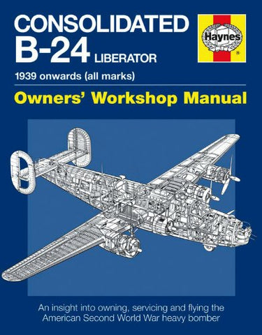 Motor Books Consolidated B24 Liberator 1939 Onwards Owners Workshop Manual