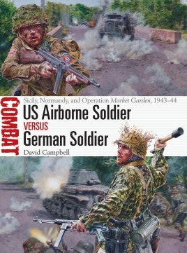 Osprey Publishing Combat: US Airborne Soldier vs German Soldier Sicily, Normandy & Operation Market Garden 1943-44