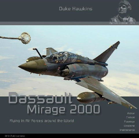 Historical Military - Duke Hawkins Aircraft in Detail 3: Dassault Mirage 2000 Flying in Air Forces Around the World