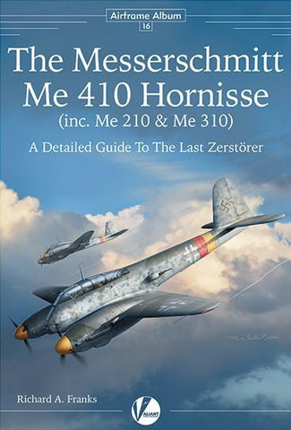 Valiant Wings - Airframe Album 16: Messerschmitt Me410 Hornisse (inc. Me210 & Me310)