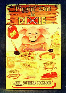 """Piggin' Out in Dixie"" Cookbook . Al Collection of Old Southern Recipes - Fort Valley Bob's Simple Man Store"