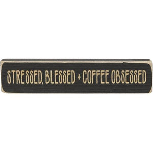 "Stressed, Blessed + Coffee Obsessed 8"" block sign"