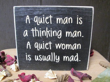 Wooden Sign - A Quiet Man is A Thinking Man.  A Quiet Woman is Usually Mad - Fort Valley Bob's Simple Man Store