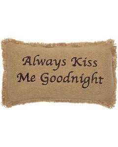 VHC ALWAYS KISS ME GOODNIGHT pillow 7 x 13""