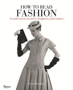 How To Read Fashion... A Crash Course in Styles, Designers, and Couture.