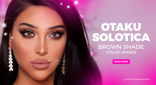SOLOTICA & OTAKU LENS BROWN SHADE COLOR LENSES