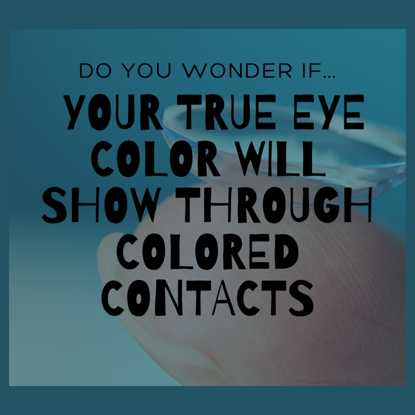 WILL MY TRUE EYE COLOR SHOW THROUGH COLORED LENSES?