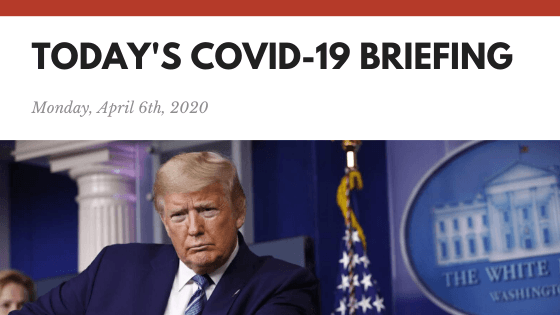 Monday, April 6th | COVID-19 White House Briefing Summarized