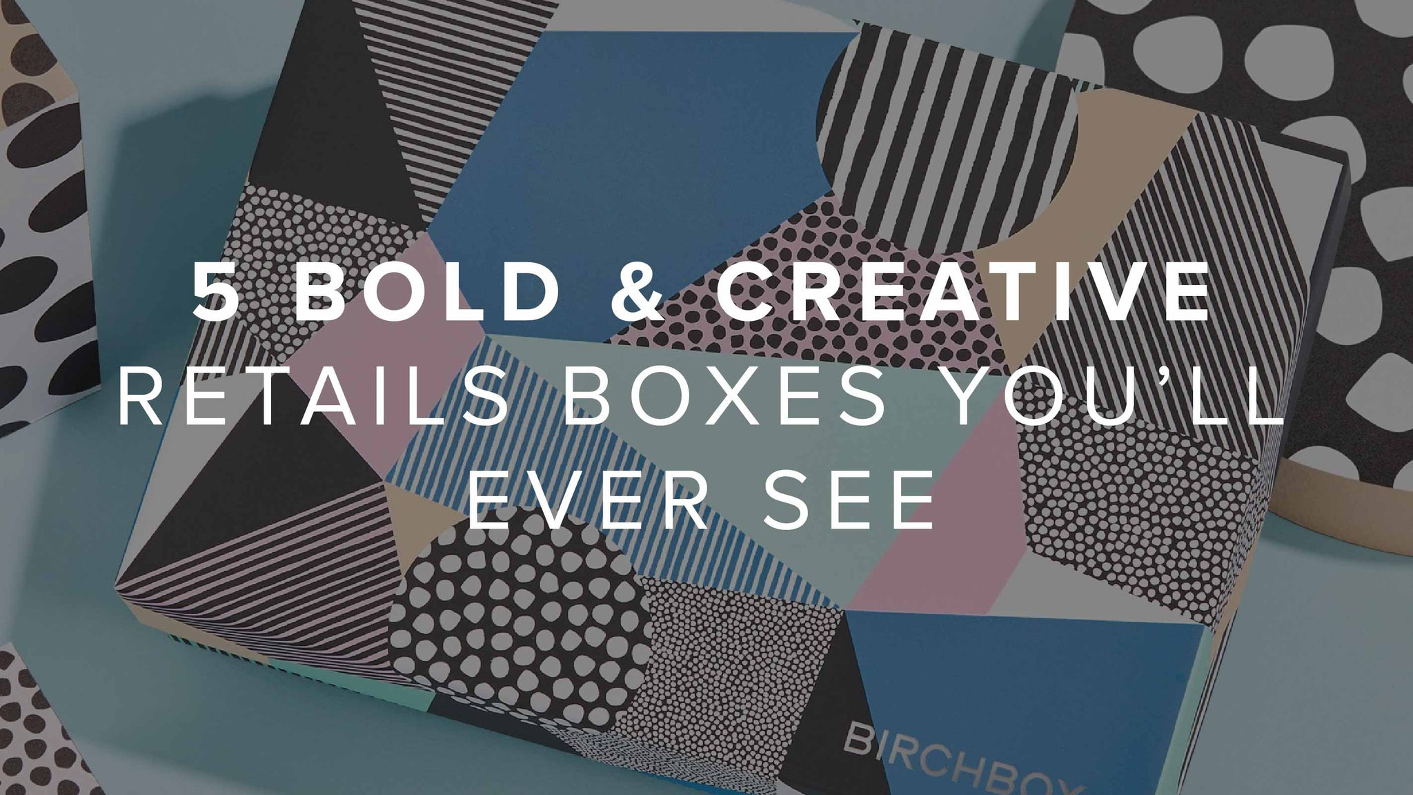 5 Bold And Creative Retail Boxes You'll Ever See