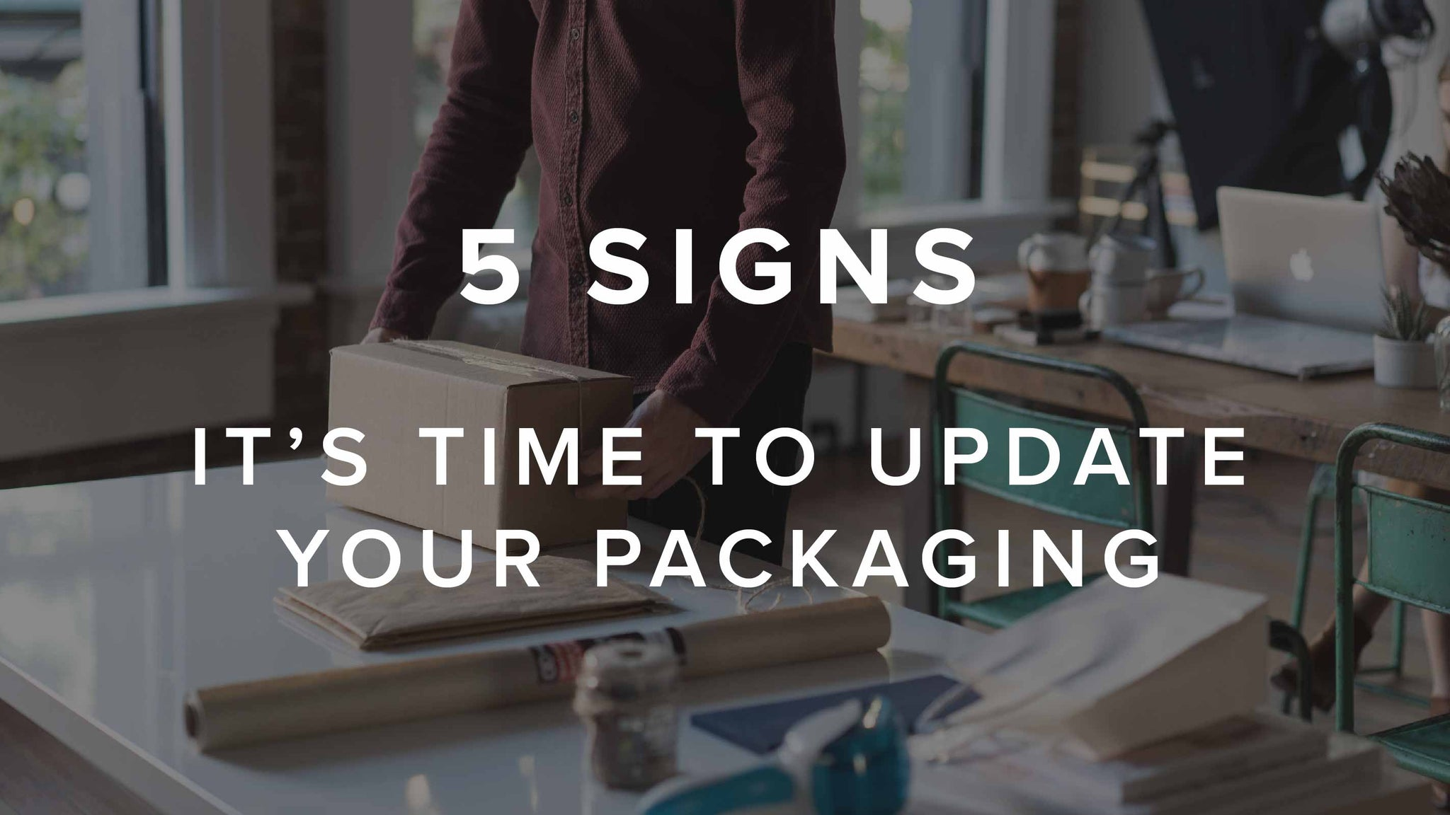 These 5 Signs Will Make You Update Your Packaging