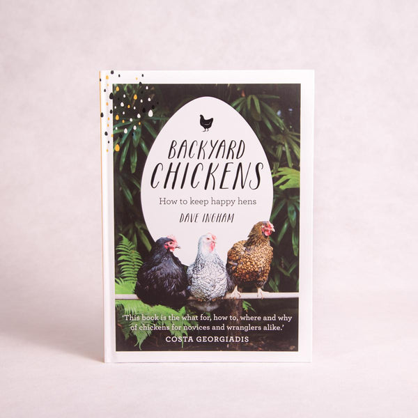 Backyard Chickens: How to Keep Happy Hens | By Dave Ingham - Book - Throw Some Seeds - Australian gardening gifts and eco products online!