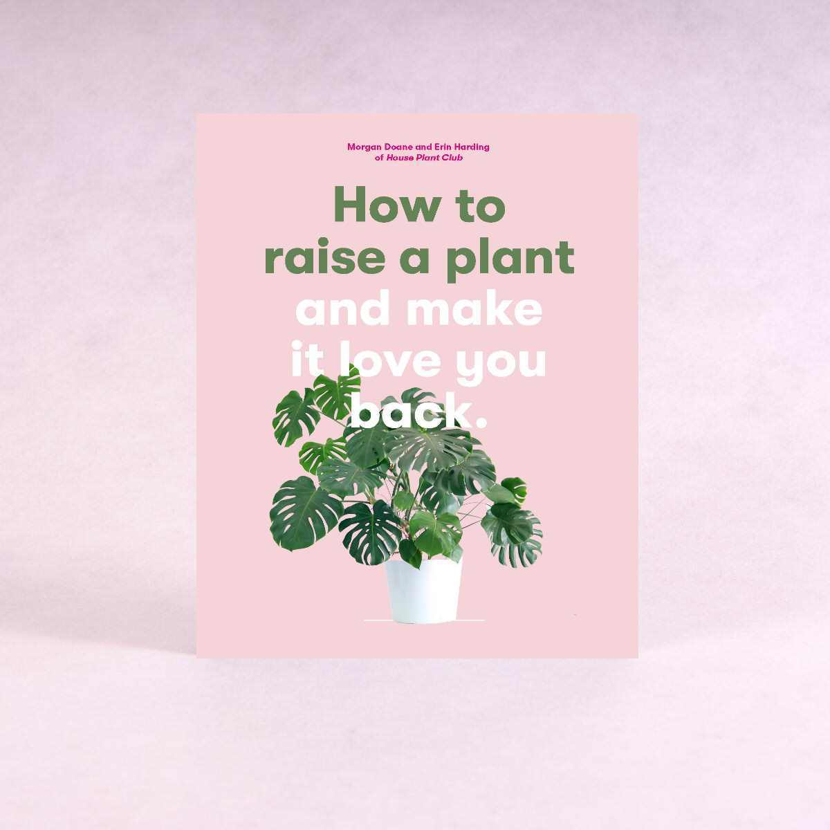 How to Raise a Plant and Make It Love You Back | By Morgan Doane and Erin Harding - Book - Throw Some Seeds - Australian gardening gifts and eco products online!