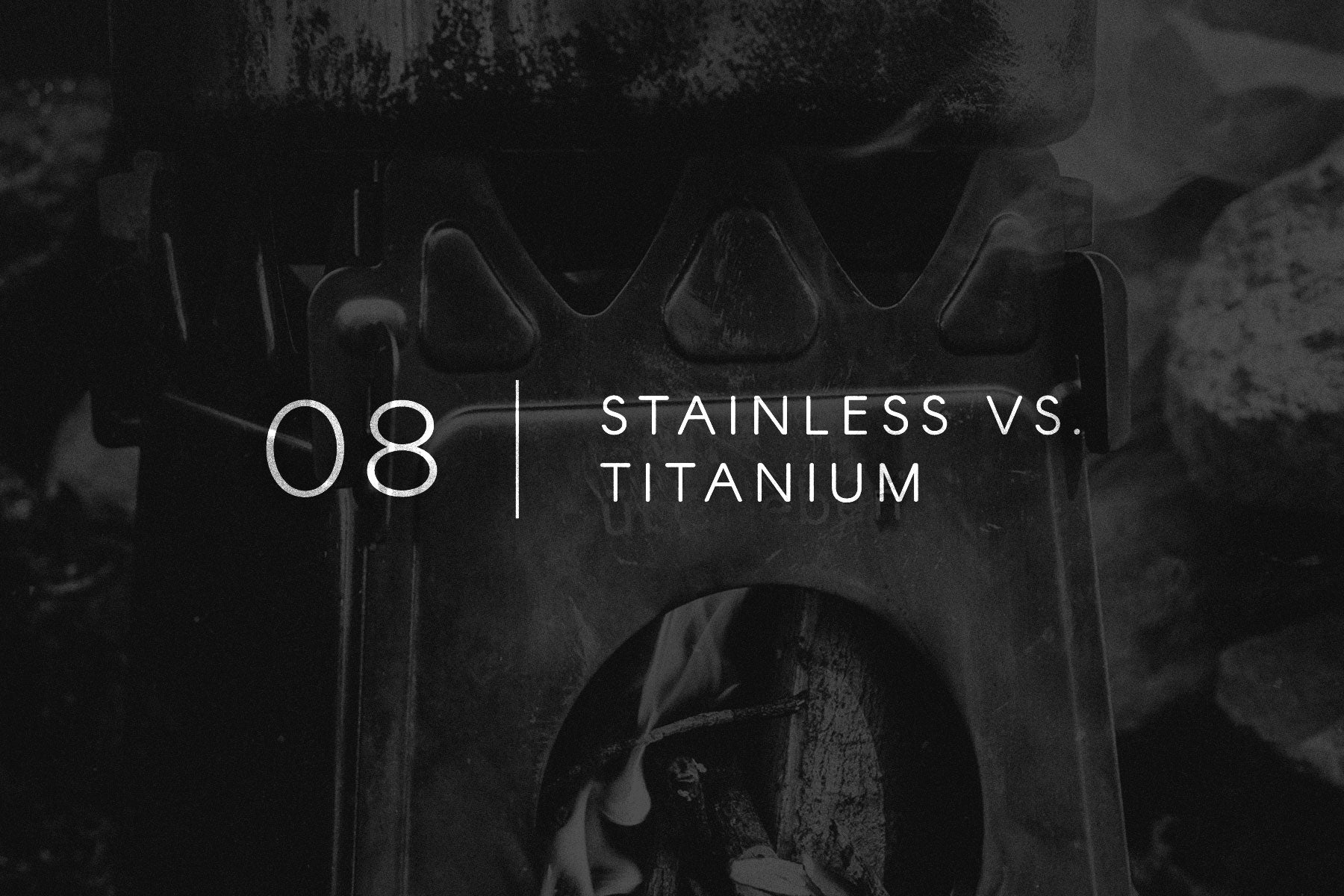 Field Notes 08: Stainless VS. Titanium