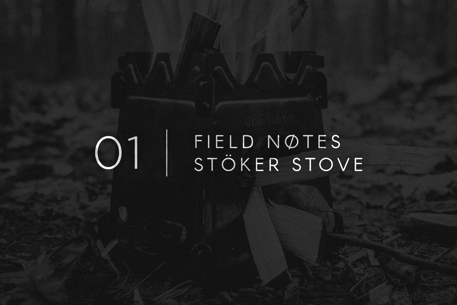 Field Notes 01 - Stöker Stove