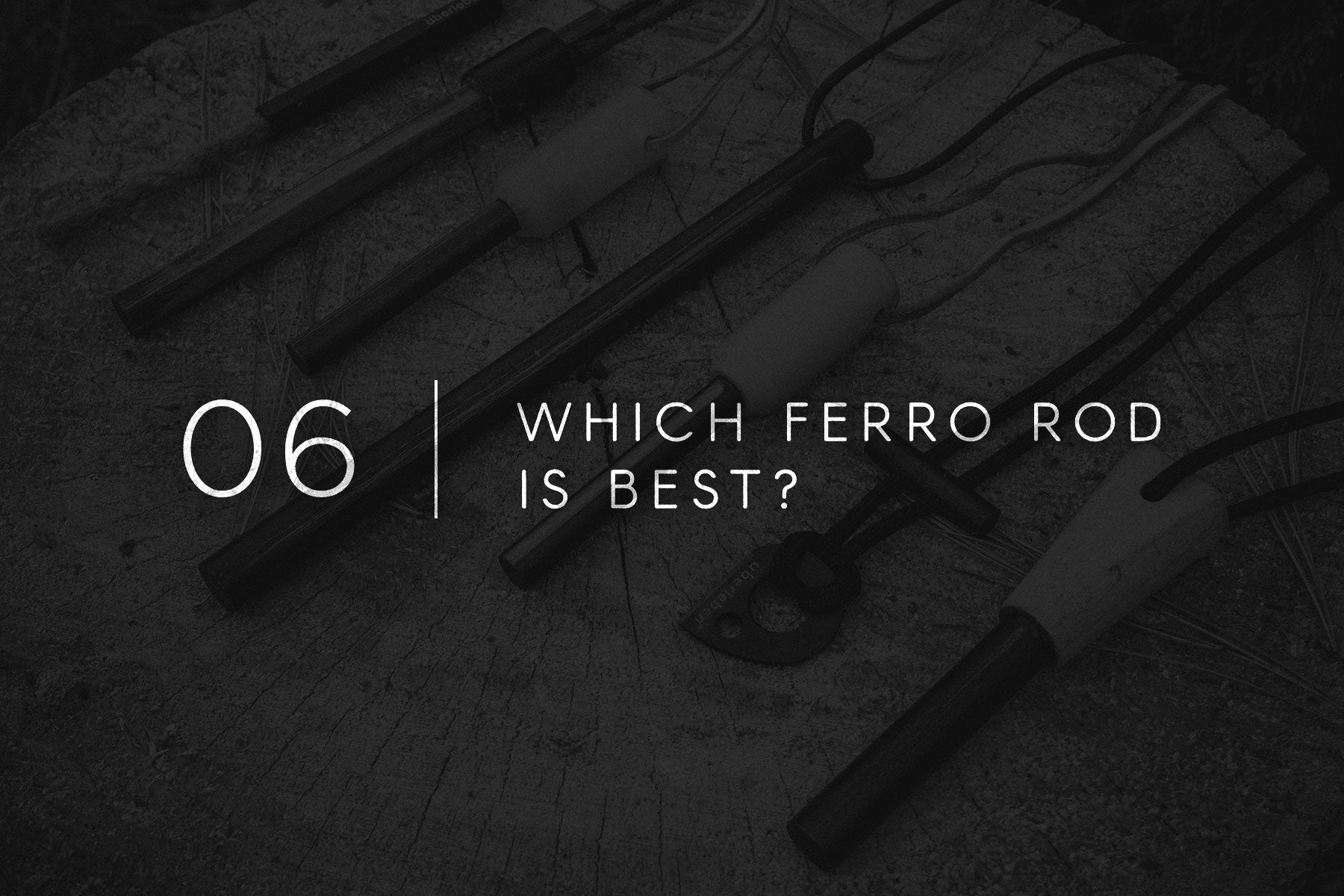 Field Notes 06 - Which Ferro Rod Is Best?