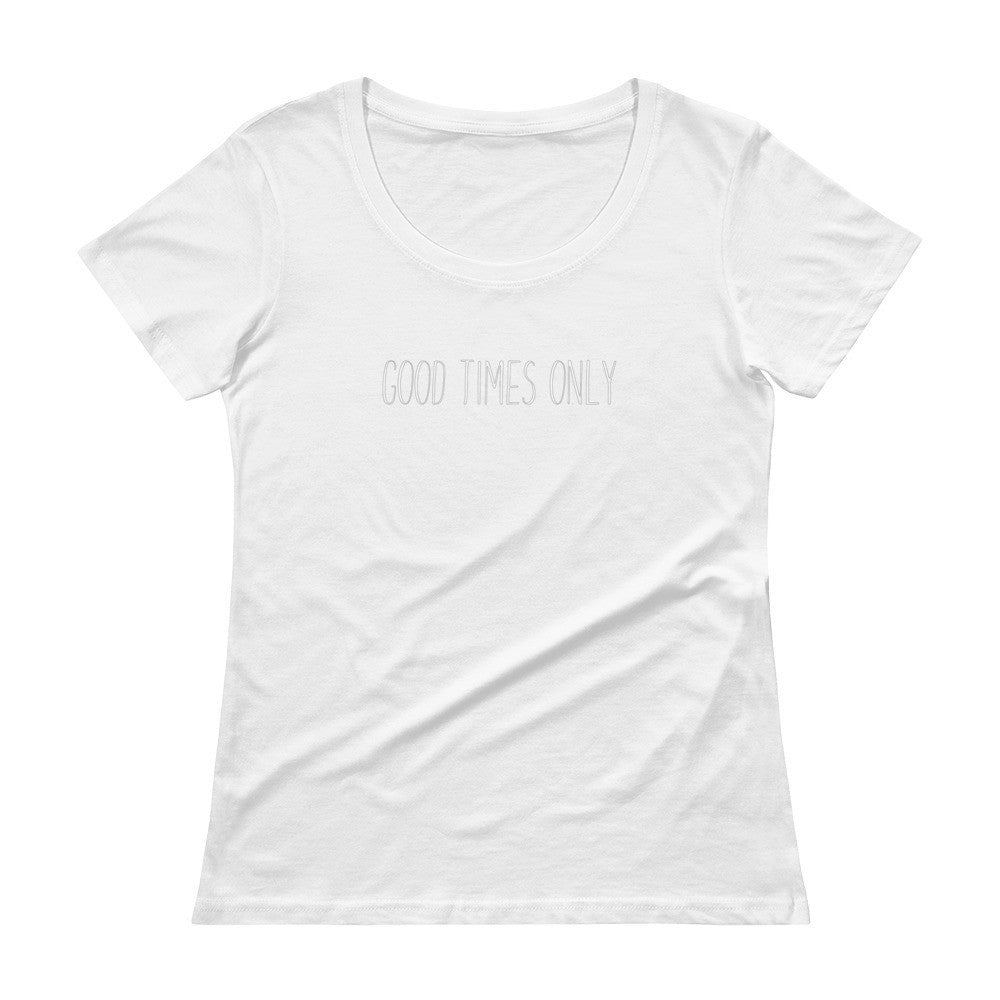 Good Times Only Scoopneck T-Shirt