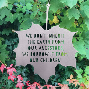 Leaf Quote - We don't inherit the earth from our ancestors, we borrow it from our children