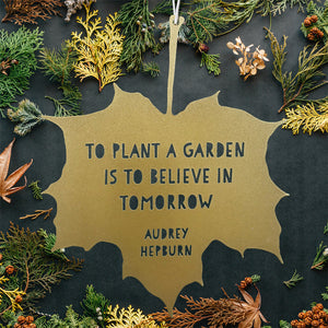 Leaf Quote - To plant a garden is to believe in tomorrow - Audrey Hepburn