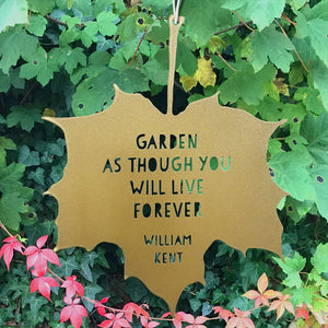Leaf Quote - Garden as though you will live forever - William Kent