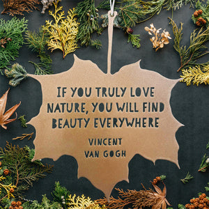 Leaf Quote - If you truly love nature you will find beauty everywhere - Vincent Van Gogh