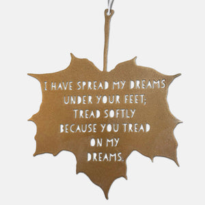 Leaf Quote - Tread softly because you tread on my dreams - Aedh Wishes for the Cloths of Heaven - W. B. Yeats