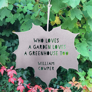 Leaf Quote - Who loves a garden loves a greenhouse too - William Cowper