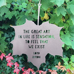 Leaf Quote - The great art of life is sensation, to feel that we exist - Lord Byron
