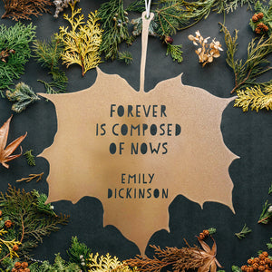 Leaf Quote - Forever is composed of nows - Emily Dickinson