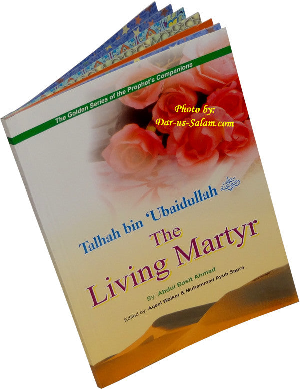 Talhah bin Ubaidullah (R) The Living Martyr - Arabic Islamic Shopping Store