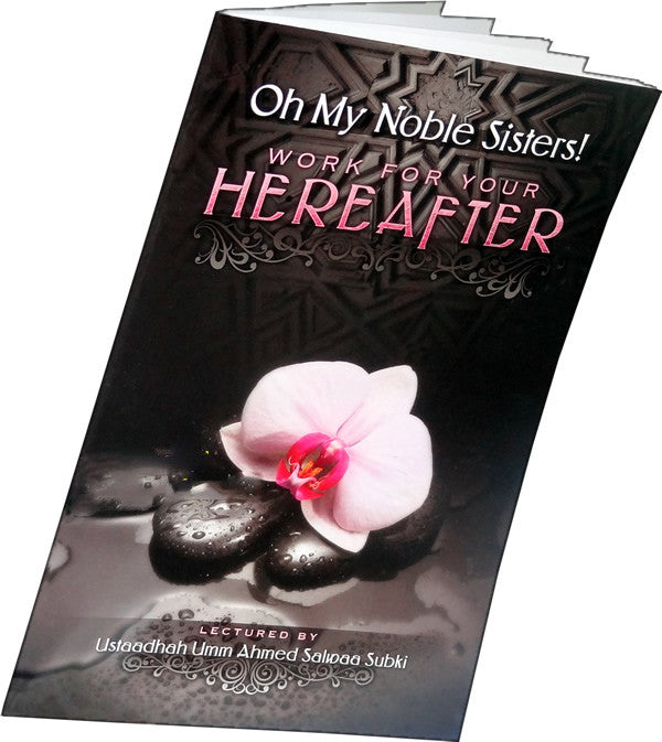 Oh My Noble Sisters! Work For Your Hereafter - Arabic Islamic Shopping Store