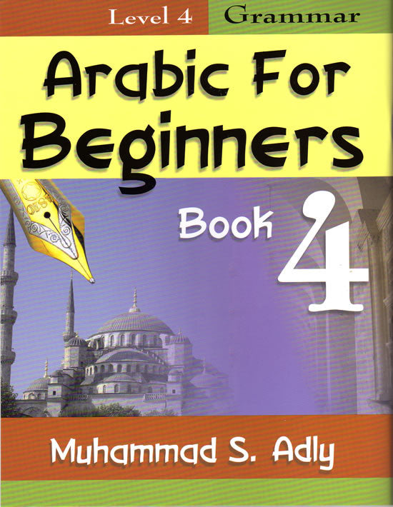 Arabic for Beginners Book 4 - Grammar - Arabic Islamic Shopping Store