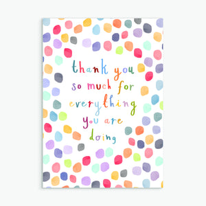 thank you so much for everything you are doing - A6 greetings card
