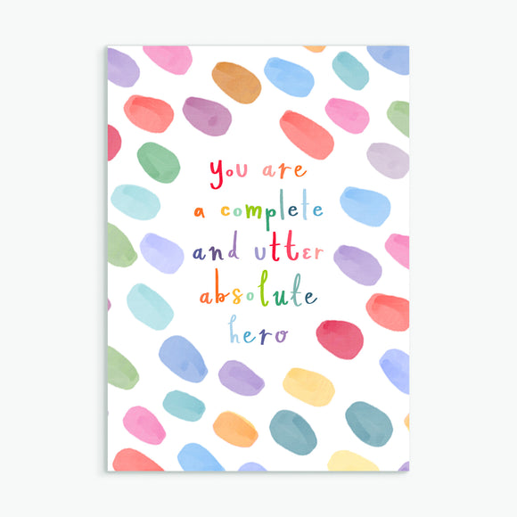you are a complete and utter absolute hero - A6 greetings card