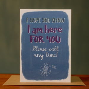 Greetings card - 'I hope you know I am here for you. Please call any time!'
