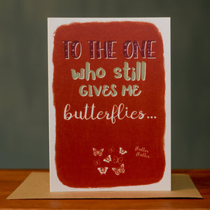 Greetings card - 'To the one who still gives me butterflies...'