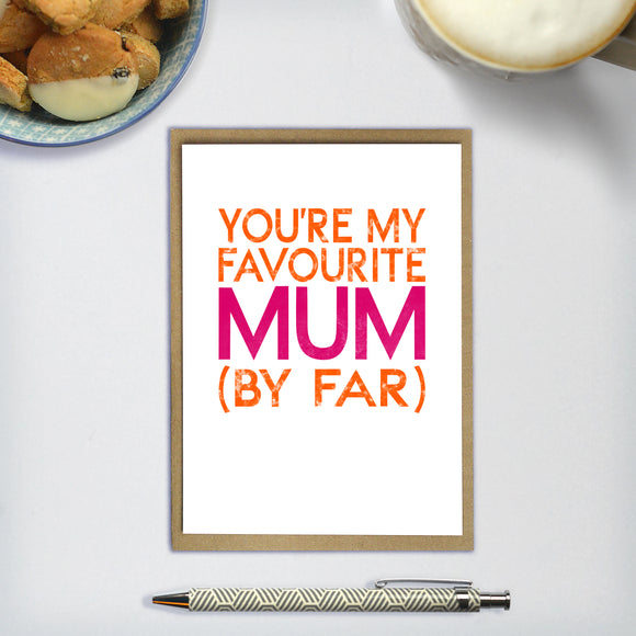 YOU ARE MY FAVOURITE MUM (BY FAR)  - A6 greetings card