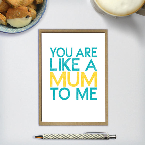 YOU ARE LIKE A MUM TO ME  - A6 greetings card
