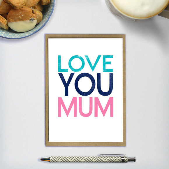 LOVE YOU MUM  - A6 greetings card