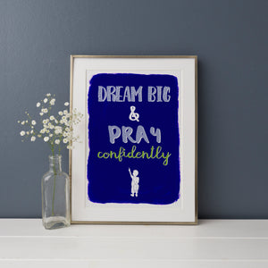 Dream Big & Pray Confidently A4 Print