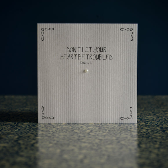 Greetings card - 'DON'T LET YOUR HEART BE TROUBLED'