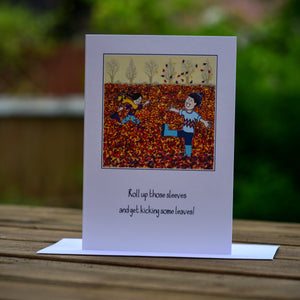 Greetings card - 'Roll up those sleeves and get kicking some leaves!'