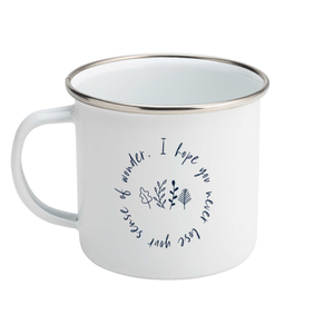 I hope you never lose your sense of wonder - Enamel Mug
