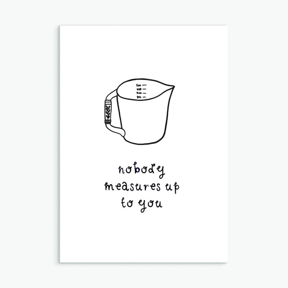 Nobody Measures Up To You, A6 greetings card
