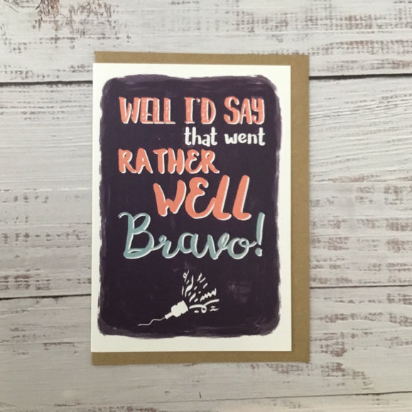 Greetings card - 'Well I'd say that went rather well bravo!'