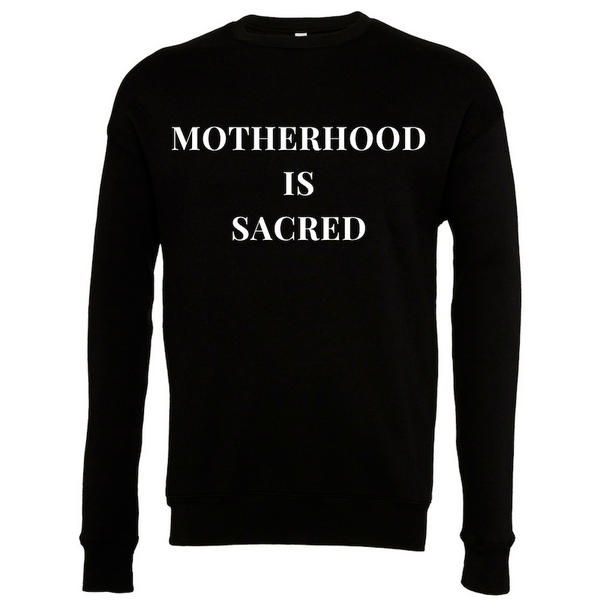 MOTHERHOOD IS SACRED SWEATSHIRT - The REBEL Tribe
