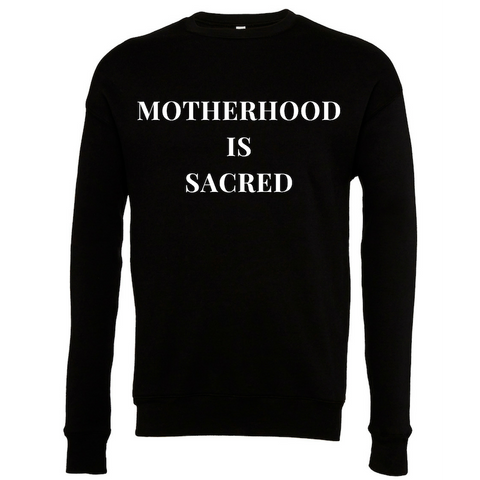 """MOTHERHOOD IS SACRED"" crew neck sweatshirt - The REBEL Tribe"