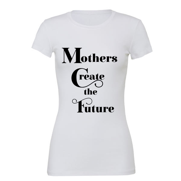 MOTHERS CREATE THE FUTURE TEE - The REBEL Tribe