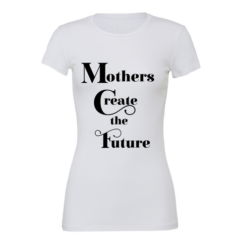 Mothers Create the Future | Fitted Tee - The REBEL Tribe