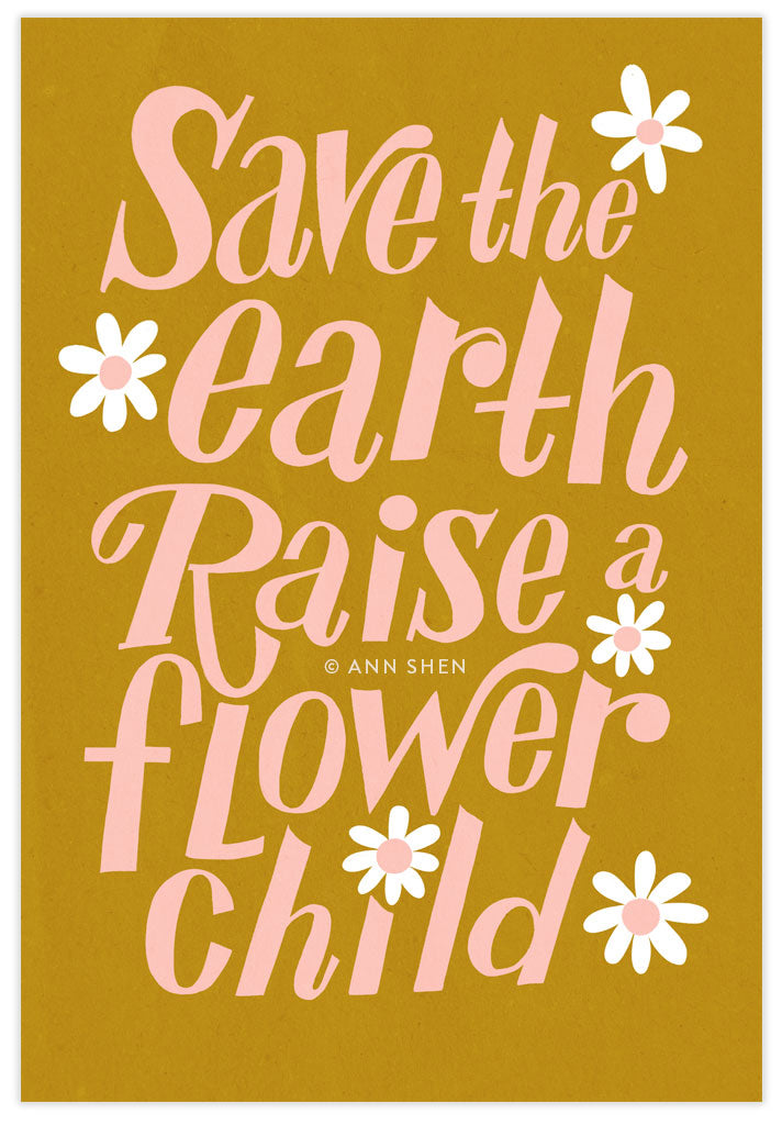 """Save the Earth Raise a Flower Child"" Art Print 13x19"""