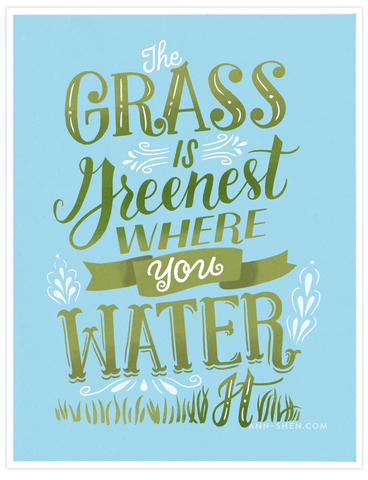 The Grass is Greenest Where You Water It Art Print 8x10""